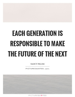each-generation-is-responsible-to-make-the-future-of-the-next-quote-1